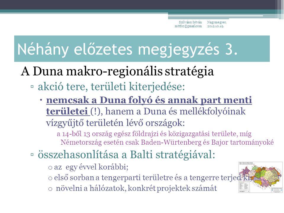 Nagymegyer, 2012.10.19. Szilvássy István mttfsz@gmail.com Néhány előzetes megjegyzés 3. A Duna makro-regionális stratégia ▫akció tere, területi kiterj