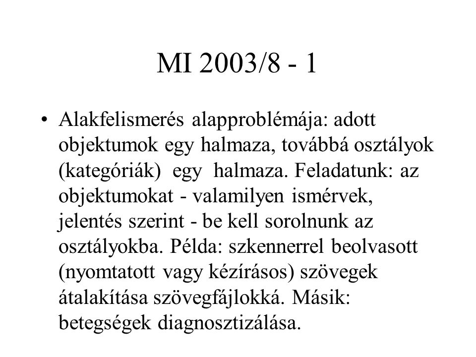MI 2003/8 - 12 Általános, pontosabb tárgyalás Tulajdonságvektor: d dimenziós folytonos (valós, R d ) Osztályok száma: c (  1,  2, …,  c ) Veszteségfüggvény: a lehetséges választás (  1,  2, …,  a ).