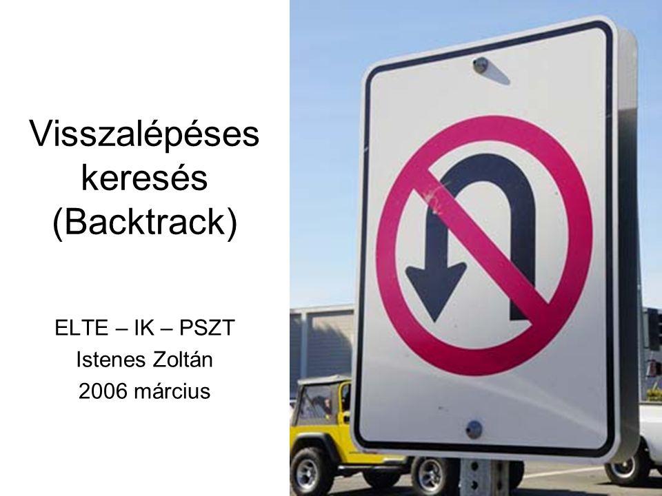 Visszalépéses keresés (Backtrack) ELTE – IK – PSZT Istenes Zoltán 2006 március