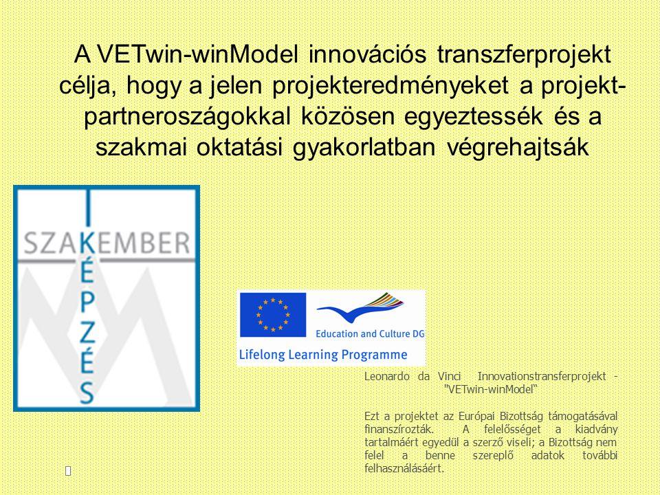 Leonardo da Vinci Innovationstransferprojekt - VETwin-winModel Ezt a projektet az Európai Bizottság támogatásával finanszírozták.