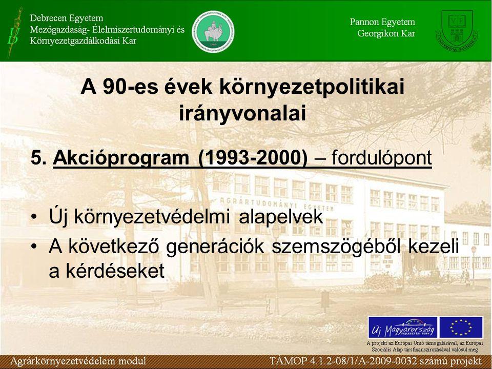 A 90-es évek környezetpolitikai irányvonalai 5. Akcióprogram (1993-2000) – fordulópont Új környezetvédelmi alapelvek A következő generációk szemszögéb