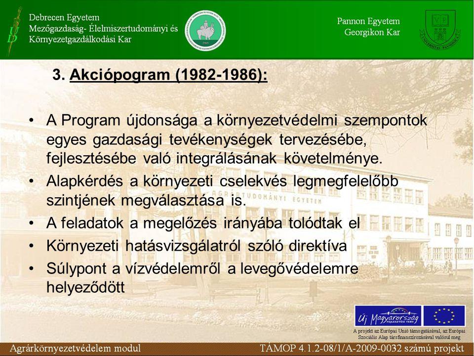 3. Akciópogram (1982-1986): A Program újdonsága a környezetvédelmi szempontok egyes gazdasági tevékenységek tervezésébe, fejlesztésébe való integrálás