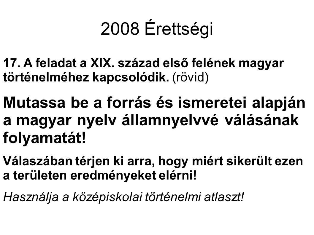 2008 Érettségi 17. A feladat a XIX. század első felének magyar történelméhez kapcsolódik. (rövid) Mutassa be a forrás és ismeretei alapján a magyar ny