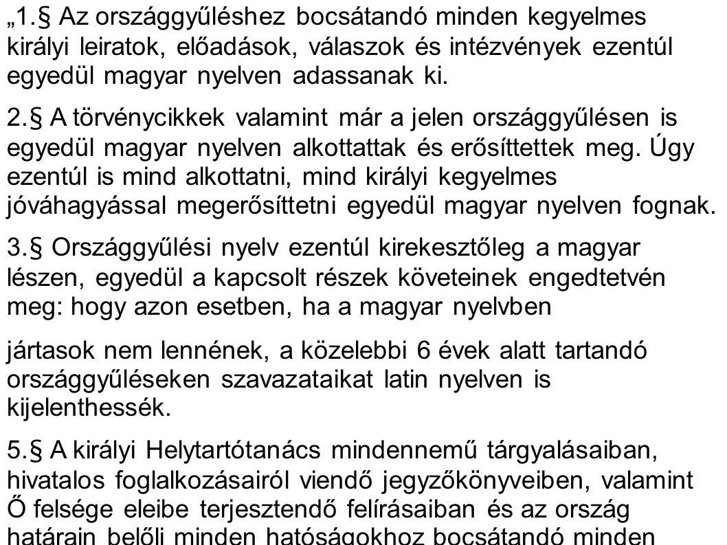 """""""1.§ Az országgyűléshez bocsátandó minden kegyelmes királyi leiratok, előadások, válaszok és intézvények ezentúl egyedül magyar nyelven adassanak ki."""