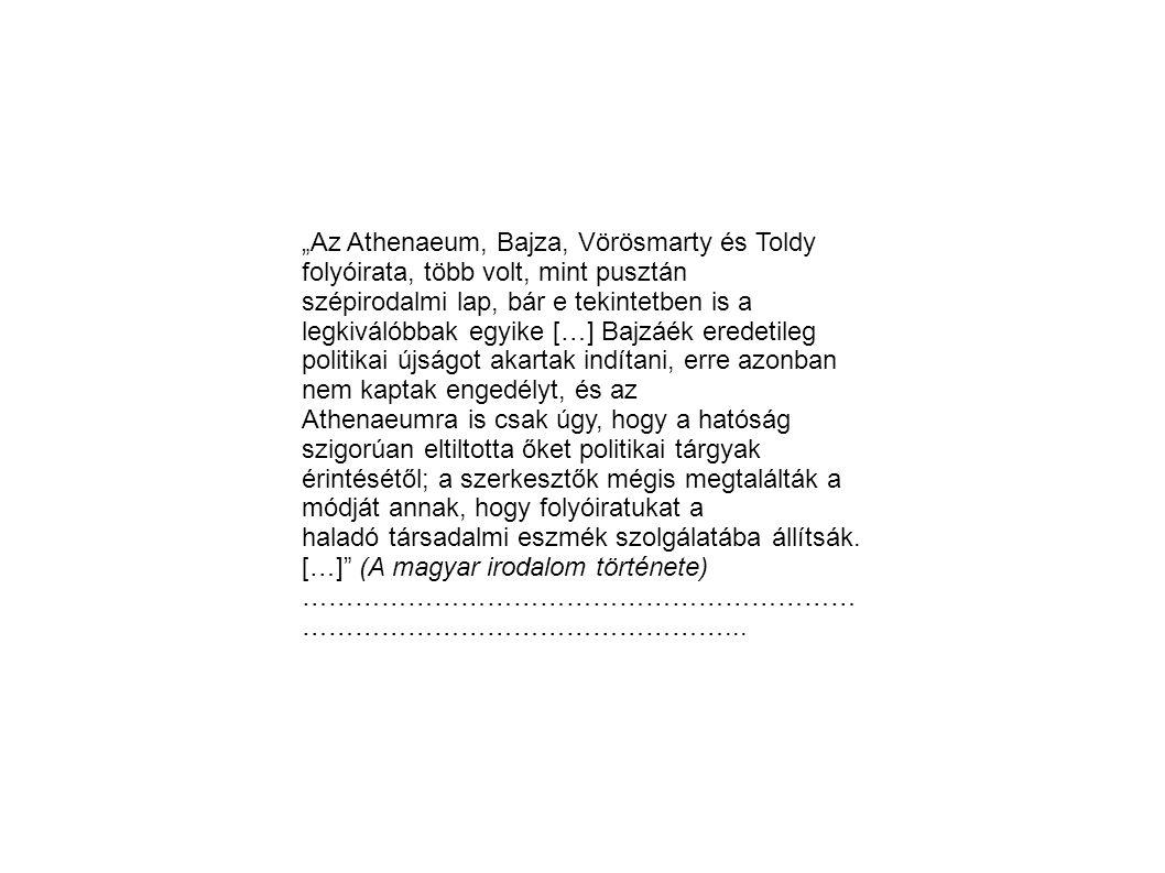 """""""Az Athenaeum, Bajza, Vörösmarty és Toldy folyóirata, több volt, mint pusztán szépirodalmi lap, bár e tekintetben is a legkiválóbbak egyike […] Bajzáé"""