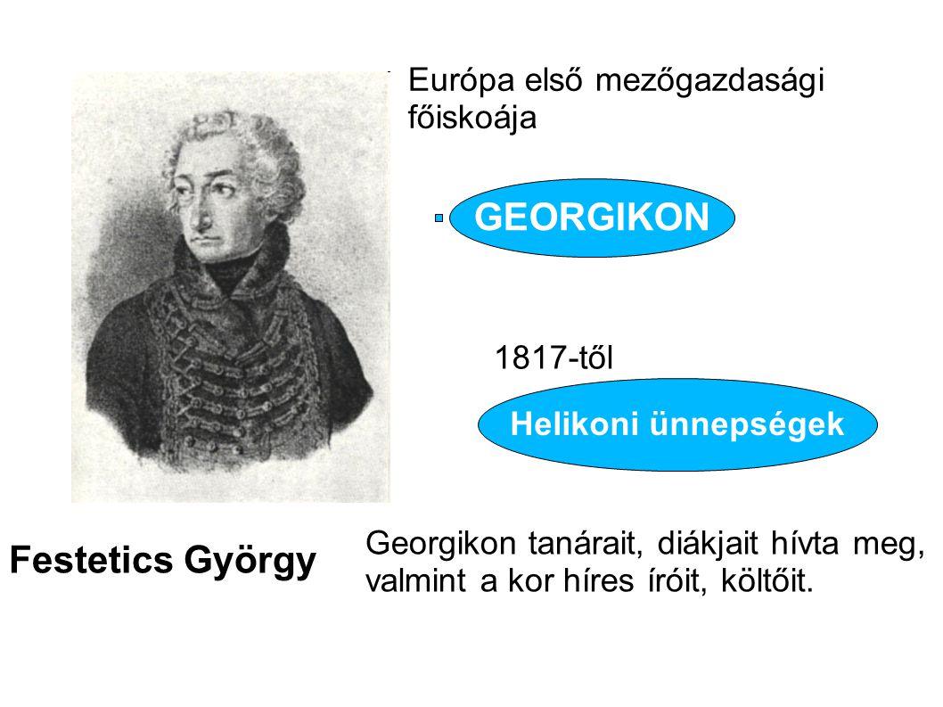 Festetics György Európa első mezőgazdasági főiskoája GEORGIKON 1817-től Helikoni ünnepségek Georgikon tanárait, diákjait hívta meg, valmint a kor híre