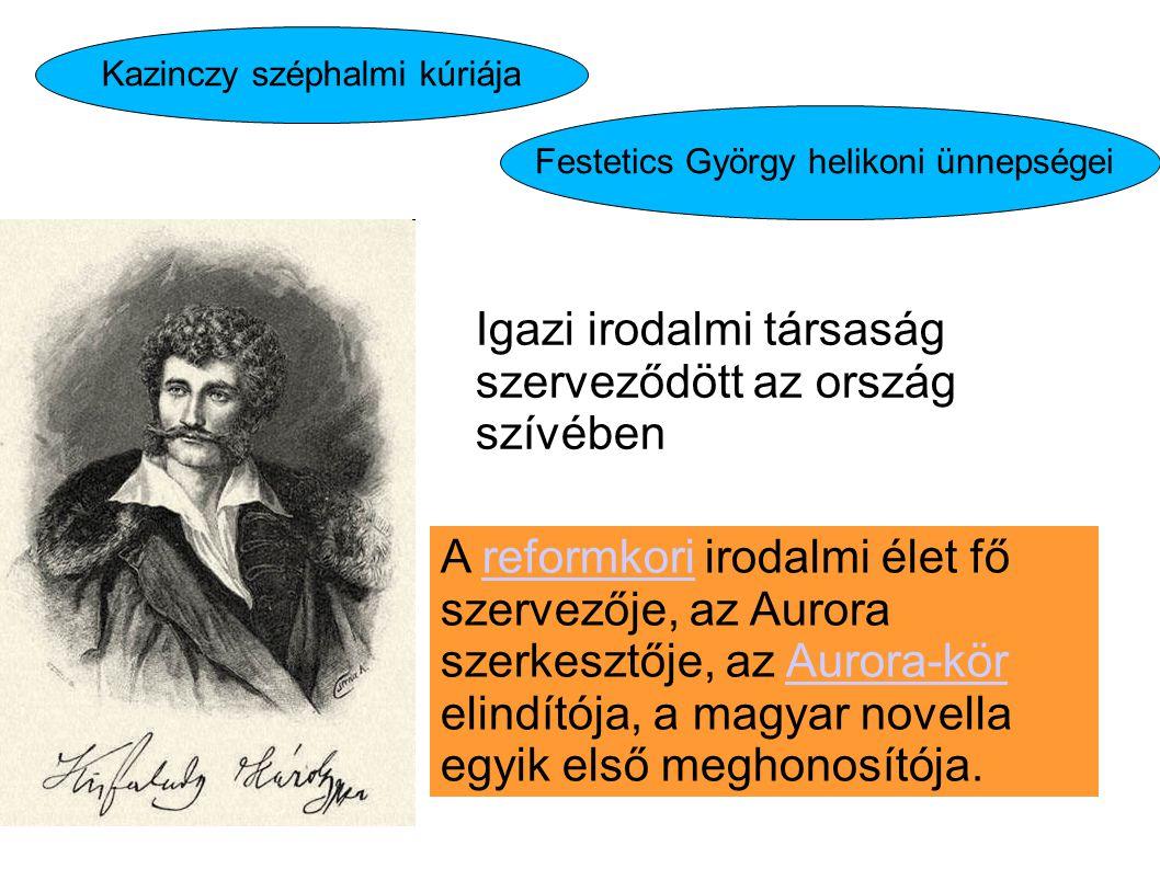 A reformkori irodalmi élet fő szervezője, az Aurora szerkesztője, az Aurora-kör elindítója, a magyar novella egyik első meghonosítója.reformkoriAurora