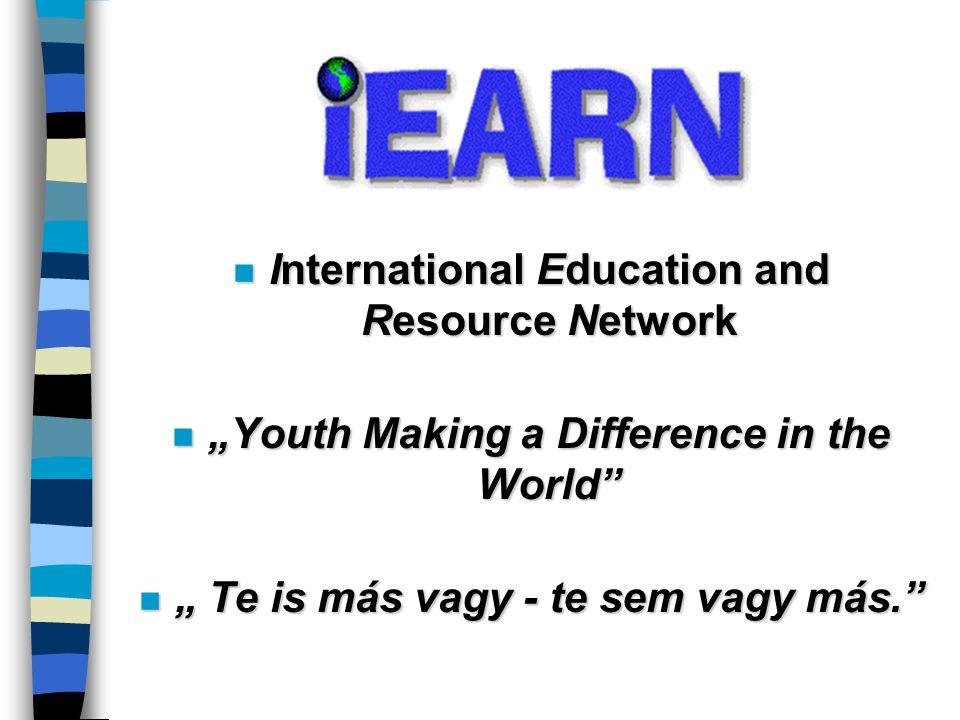 INFORMÁCIÓ-FORRÁSOK n Web-oldal: www.iearn.org www.iearn.org n News Flash: e-mail újság (havonta 2) n Interaction Newsletter (évente 2) n I*EARN Projects Booklet (évente 1)