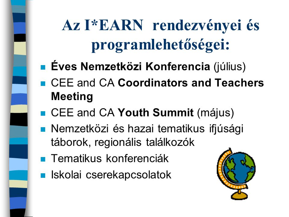 Az I*EARN rendezvényei és programlehetőségei: n Éves Nemzetközi Konferencia (július) n CEE and CA Coordinators and Teachers Meeting n CEE and CA Youth