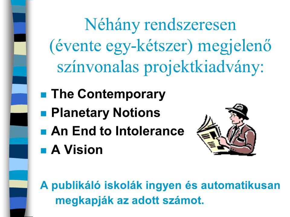 Néhány rendszeresen (évente egy-kétszer) megjelenő színvonalas projektkiadvány: n The Contemporary n Planetary Notions n An End to Intolerance n A Vision A publikáló iskolák ingyen és automatikusan megkapják az adott számot.