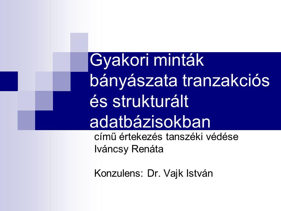 Gyakori minták bányászata tranzakciós és strukturált adatbázisokban című értekezés tanszéki védése Iváncsy Renáta Konzulens: Dr. Vajk István