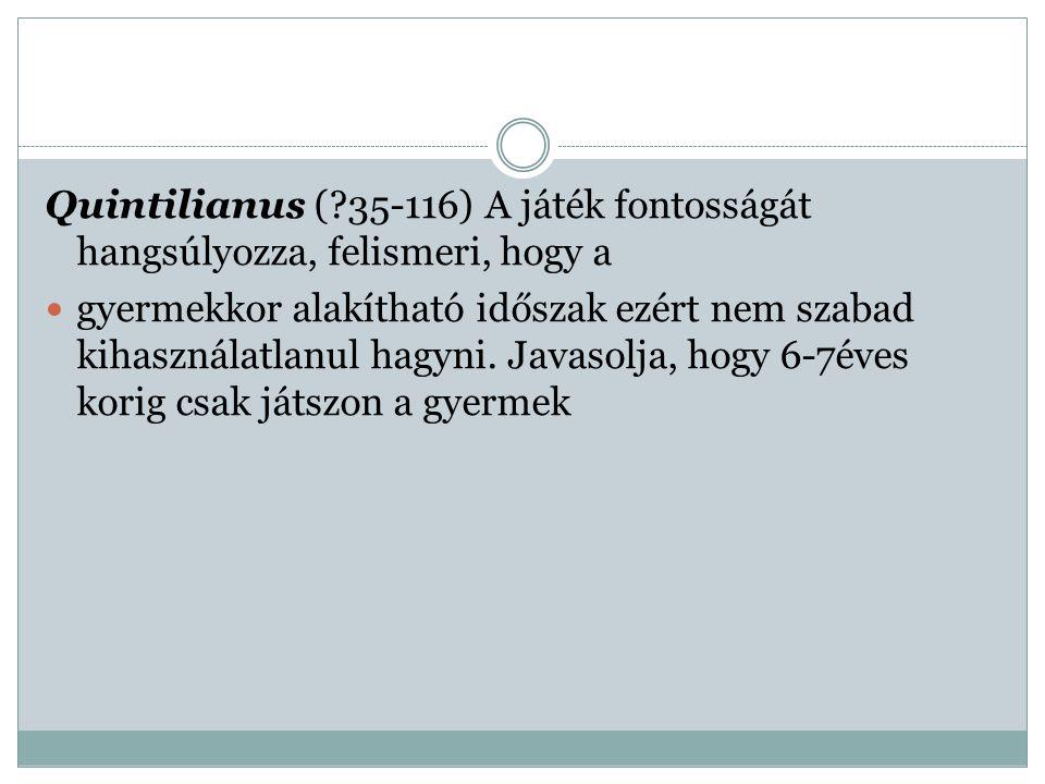 Szent Augusztinusz (354-430) A játék fölösleges, haszontalan tevékenységnek.