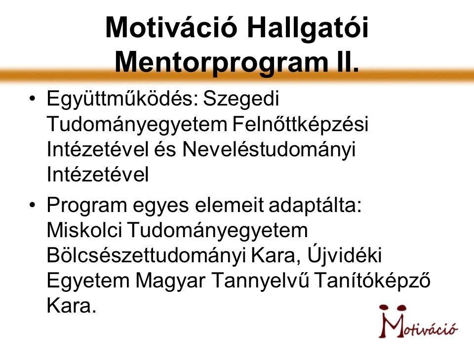 Motiváció Hallgatói Mentorprogram II. Együttműködés: Szegedi Tudományegyetem Felnőttképzési Intézetével és Neveléstudományi Intézetével Program egyes