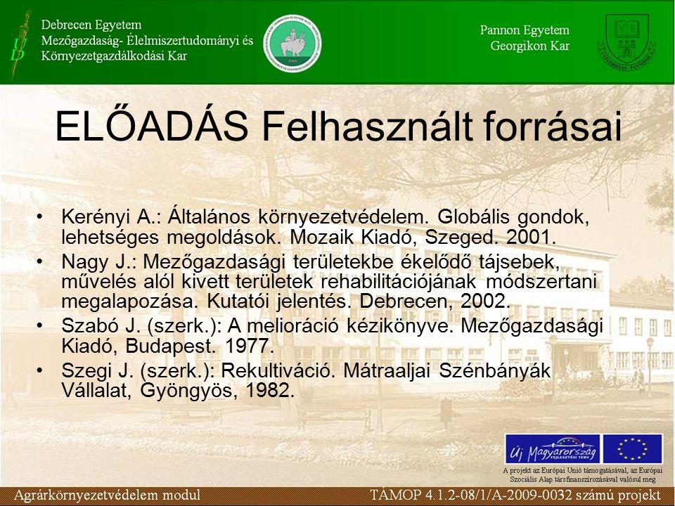 ELŐADÁS Felhasznált forrásai Kerényi A.: Általános környezetvédelem. Globális gondok, lehetséges megoldások. Mozaik Kiadó, Szeged. 2001. Nagy J.: Mező