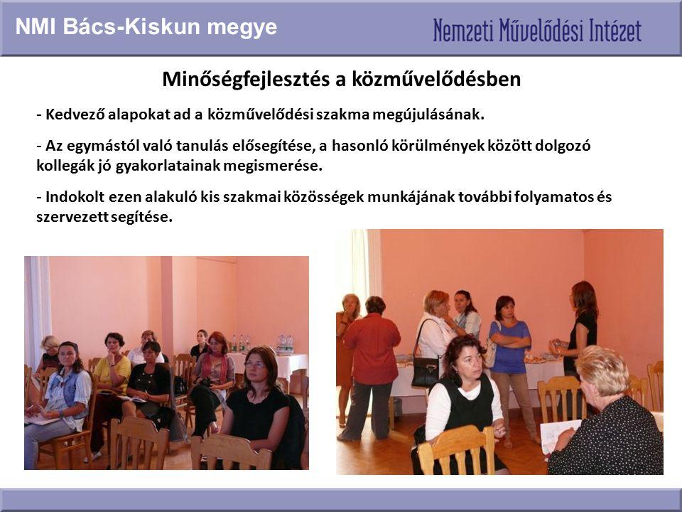 Minőségfejlesztés a közművelődésben - Kedvező alapokat ad a közművelődési szakma megújulásának. - Az egymástól való tanulás elősegítése, a hasonló kör
