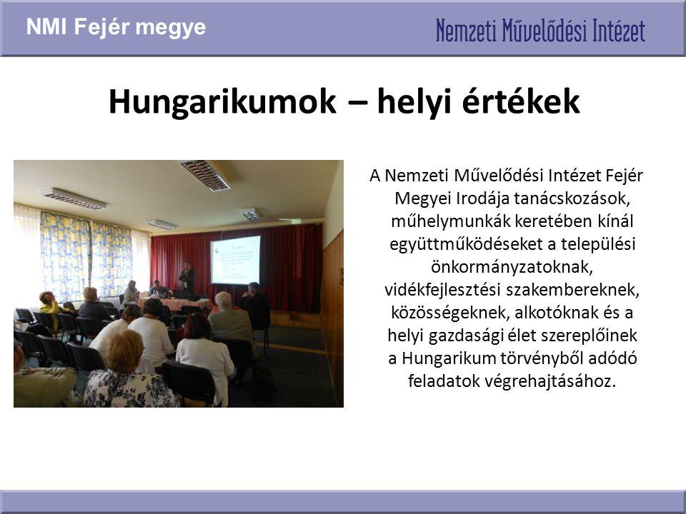 Hungarikumok – helyi értékek A Nemzeti Művelődési Intézet Fejér Megyei Irodája tanácskozások, műhelymunkák keretében kínál együttműködéseket a települ