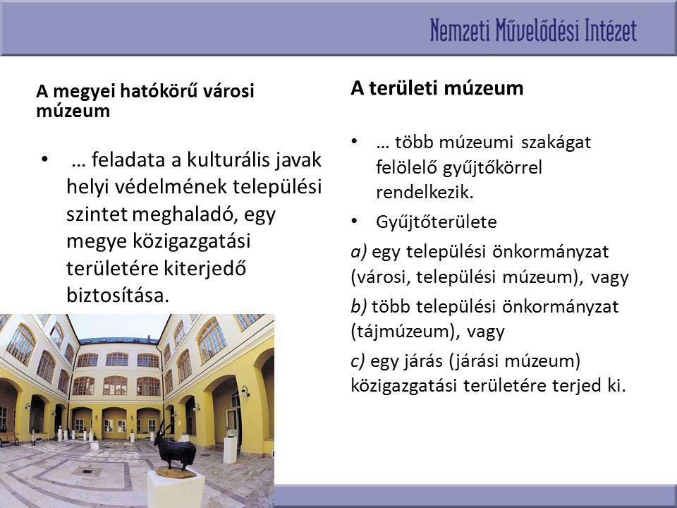A megyei hatókörű városi múzeum … feladata a kulturális javak helyi védelmének települési szintet meghaladó, egy megye közigazgatási területére kiterj