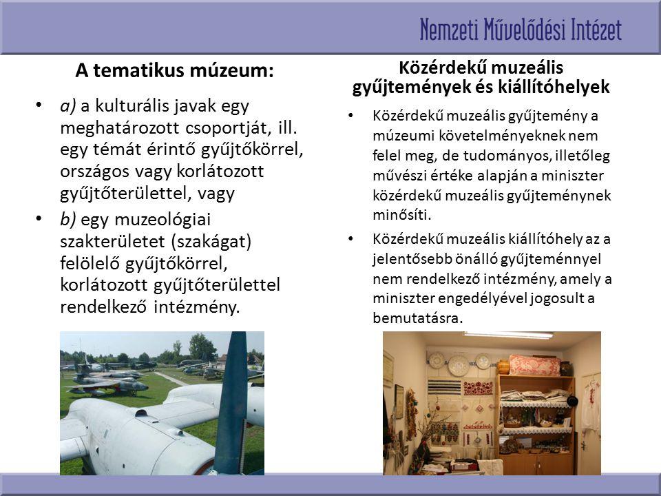 A tematikus múzeum: a) a kulturális javak egy meghatározott csoportját, ill. egy témát érintő gyűjtőkörrel, országos vagy korlátozott gyűjtőterülettel