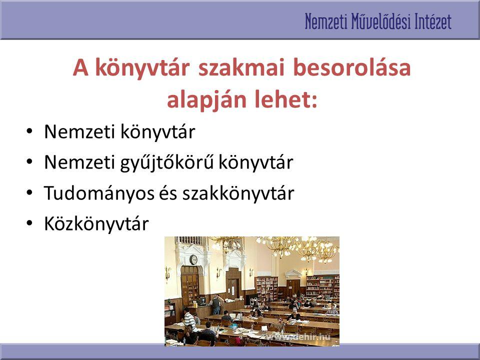 A könyvtár szakmai besorolása alapján lehet: Nemzeti könyvtár Nemzeti gyűjtőkörű könyvtár Tudományos és szakkönyvtár Közkönyvtár