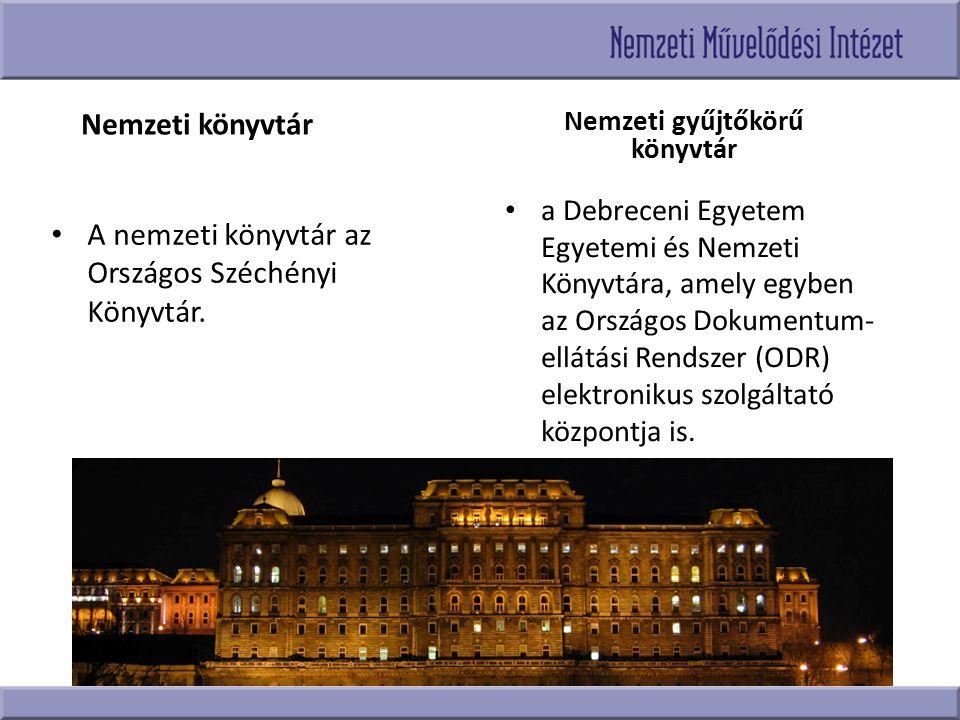 Nemzeti könyvtár A nemzeti könyvtár az Országos Széchényi Könyvtár. Nemzeti gyűjtőkörű könyvtár a Debreceni Egyetem Egyetemi és Nemzeti Könyvtára, ame