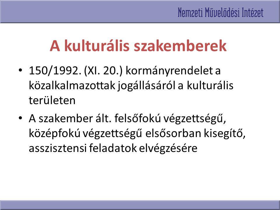 A kulturális szakemberek 150/1992. (XI. 20.) kormányrendelet a közalkalmazottak jogállásáról a kulturális területen A szakember ált. felsőfokú végzett