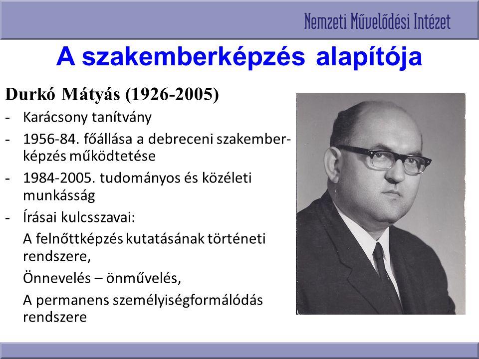 A szakemberképzés alapítója Durkó Mátyás (1926-2005) - Karácsony tanítvány - 1956-84. főállása a debreceni szakember- képzés működtetése - 1984-2005.