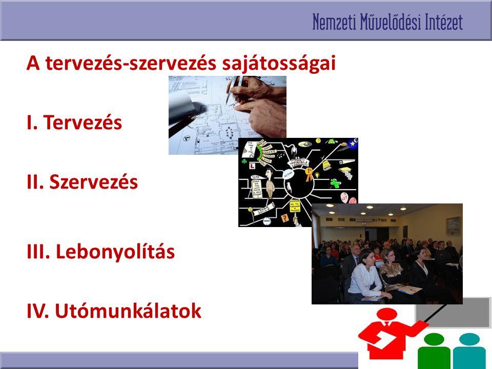 A tervezés-szervezés sajátosságai I. Tervezés II. Szervezés III. Lebonyolítás IV. Utómunkálatok