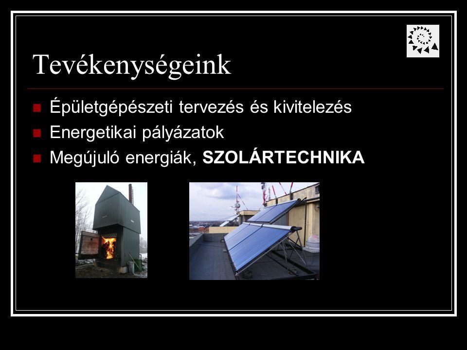 Tevékenységeink Épületgépészeti tervezés és kivitelezés Energetikai pályázatok Megújuló energiák, SZOLÁRTECHNIKA