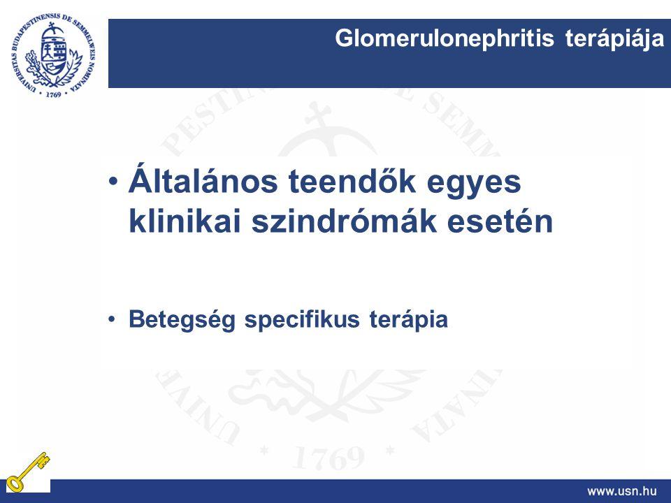 Glomerulonephritis terápiája Általános teendők egyes klinikai szindrómák esetén Betegség specifikus terápia