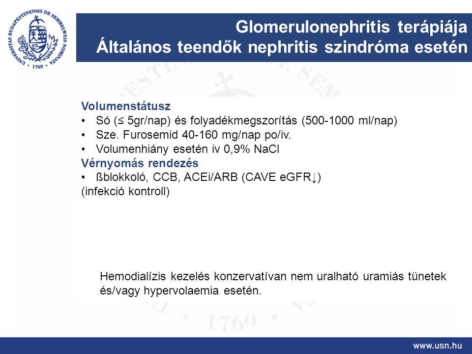 Glomerulonephritis terápiája Általános teendők nephritis szindróma esetén Volumenstátusz Só (≤ 5gr/nap) és folyadékmegszorítás (500-1000 ml/nap) Sze.