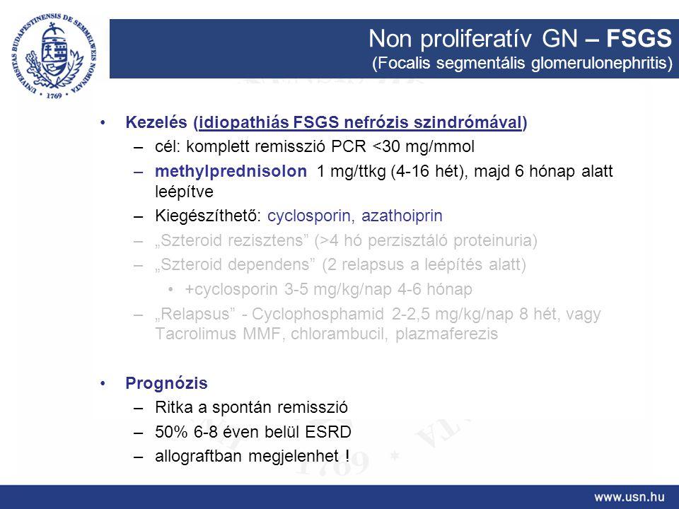 Non proliferatív GN – FSGS (Focalis segmentális glomerulonephritis) Kezelés (idiopathiás FSGS nefrózis szindrómával) –cél: komplett remisszió PCR <30