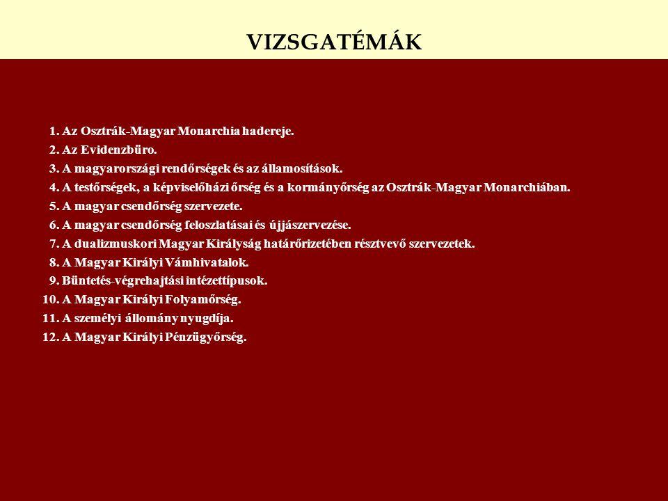 1. Az Osztrák-Magyar Monarchia hadereje. 2. Az Evidenzbüro. 3. A magyarországi rendőrségek és az államosítások. 4. A testőrségek, a képviselőházi őrsé