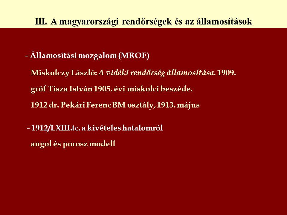 - Államosítási mozgalom (MROE) Miskolczy László: A vidéki rendőrség államosítása. 1909. gróf Tisza István 1905. évi miskolci beszéde. 1912 dr. Pekári