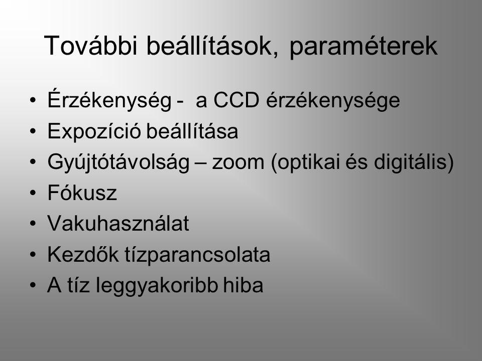 További beállítások, paraméterek Érzékenység - a CCD érzékenysége Expozíció beállítása Gyújtótávolság – zoom (optikai és digitális) Fókusz Vakuhasznál
