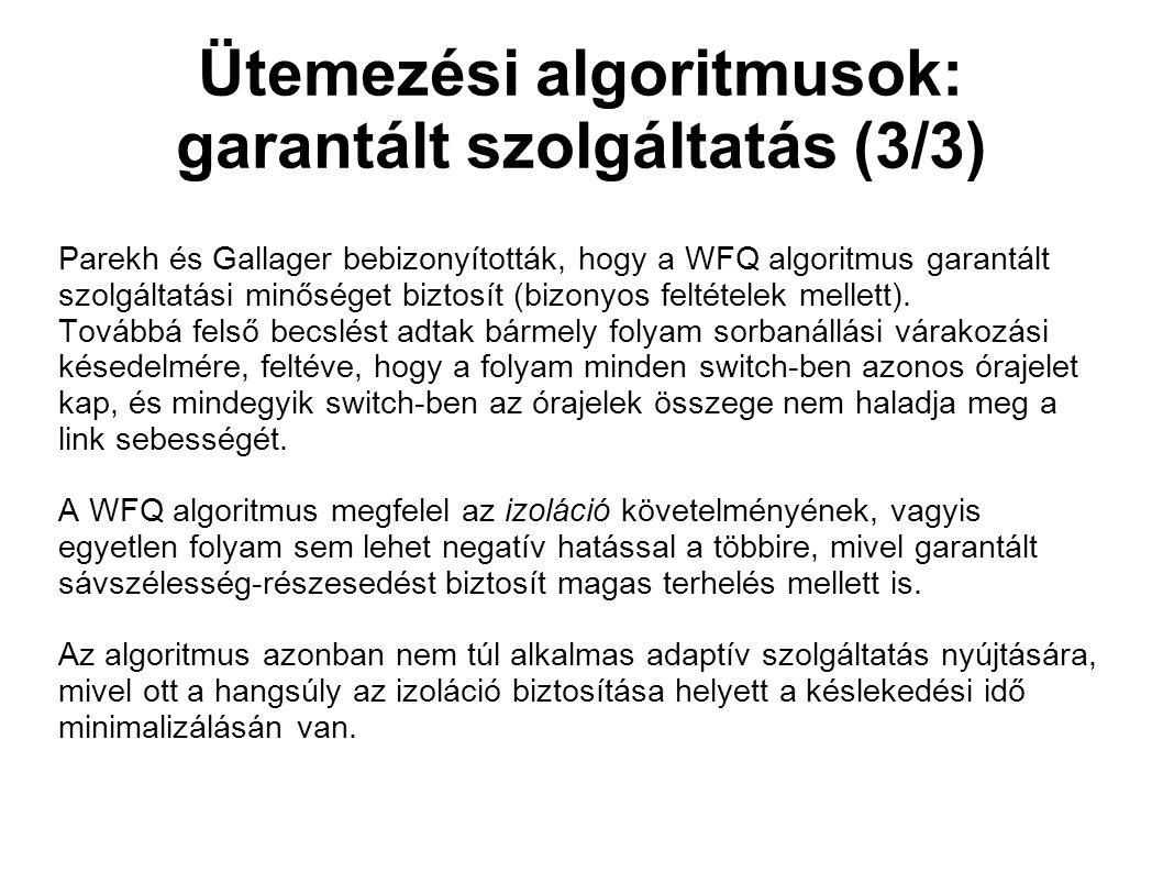 Ütemezési algoritmusok: garantált szolgáltatás (3/3) Parekh és Gallager bebizonyították, hogy a WFQ algoritmus garantált szolgáltatási minőséget biztosít (bizonyos feltételek mellett).