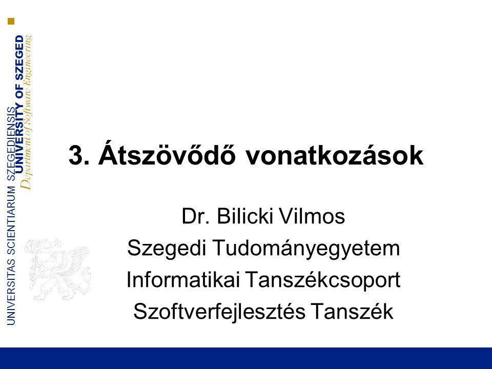 UNIVERSITY OF SZEGED D epartment of Software Engineering UNIVERSITAS SCIENTIARUM SZEGEDIENSIS 3.