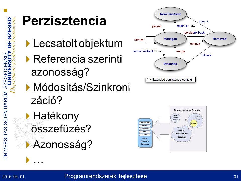 UNIVERSITY OF SZEGED D epartment of Software Engineering UNIVERSITAS SCIENTIARUM SZEGEDIENSIS Perzisztencia  Lecsatolt objektum  Referencia szerinti azonosság.