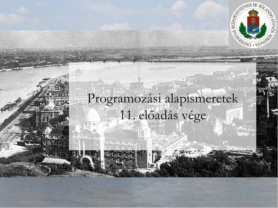 Programozási alapismeretek 11. előadás vége