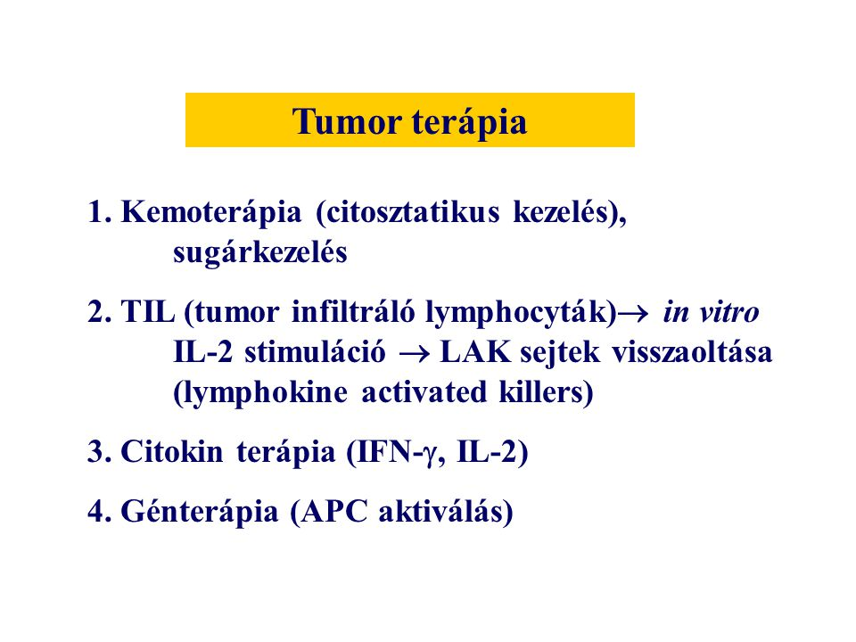 1. Kemoterápia (citosztatikus kezelés), sugárkezelés 2. TIL (tumor infiltráló lymphocyták)  in vitro IL-2 stimuláció  LAK sejtek visszaoltása (lymph