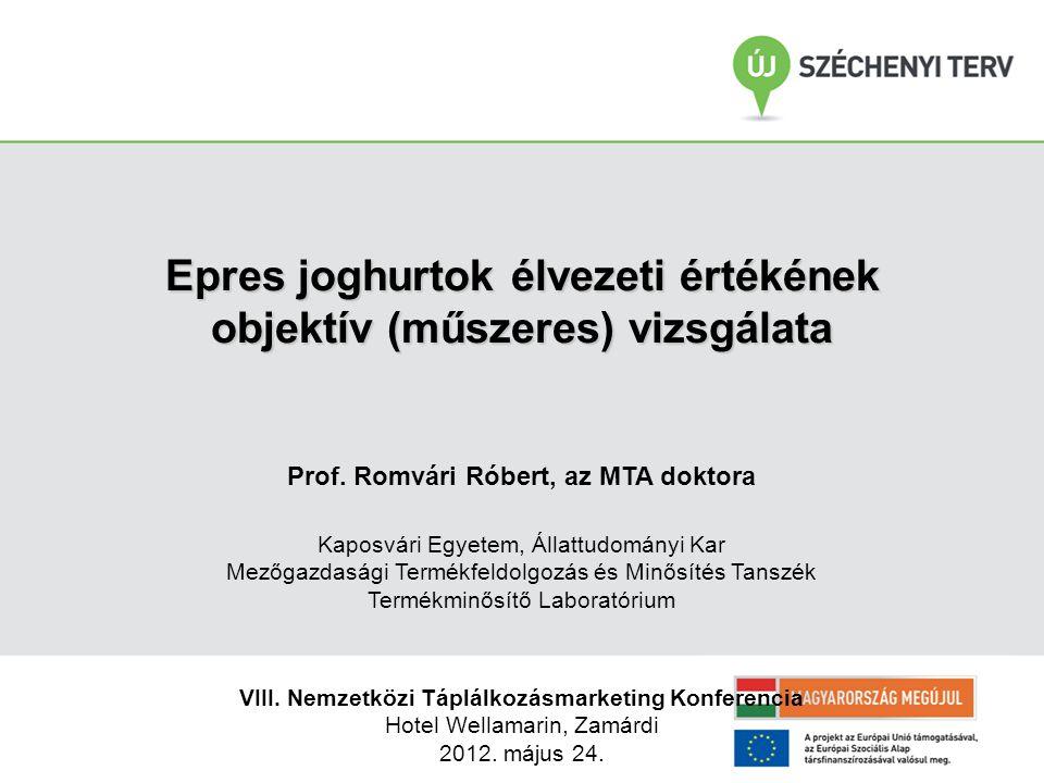 Epres joghurtok élvezeti értékének objektív (műszeres) vizsgálata Prof. Romvári Róbert, az MTA doktora Kaposvári Egyetem, Állattudományi Kar Mezőgazda