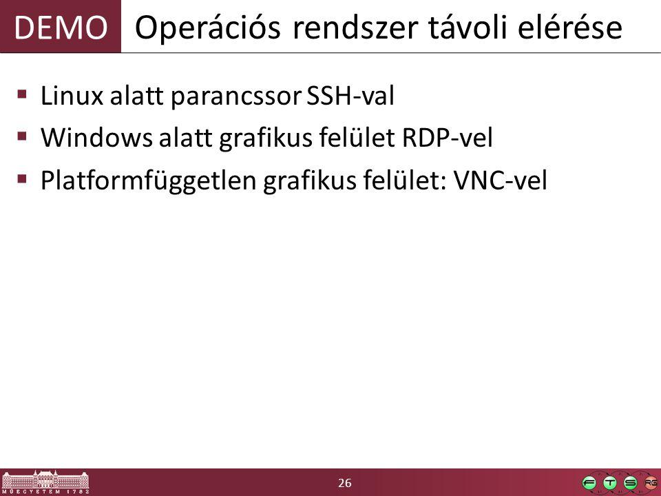 26 DEMO  Linux alatt parancssor SSH-val  Windows alatt grafikus felület RDP-vel  Platformfüggetlen grafikus felület: VNC-vel Operációs rendszer távoli elérése