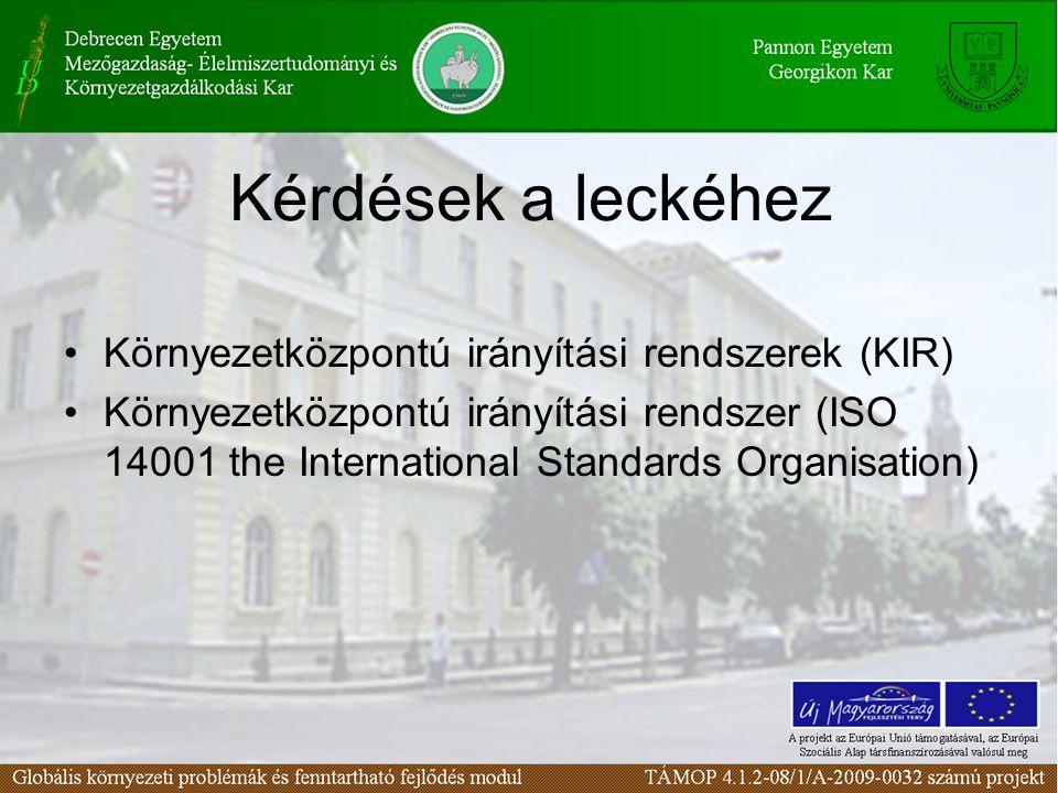 Kérdések a leckéhez Környezetközpontú irányítási rendszerek (KIR) Környezetközpontú irányítási rendszer (ISO 14001 the International Standards Organisation)