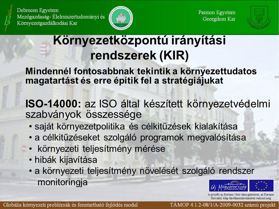 Környezetközpontú irányítási rendszerek (KIR) Mindennél fontosabbnak tekintik a környezettudatos magatartást és erre építik fel a stratégiájukat ISO-14000: az ISO által készített környezetvédelmi szabványok összessége saját környezetpolitika és célkitűzések kialakítása a célkitűzéseket szolgáló programok megvalósítása környezeti teljesítmény mérése hibák kijavítása a környezeti teljesítmény növelését szolgáló rendszer monitoringja