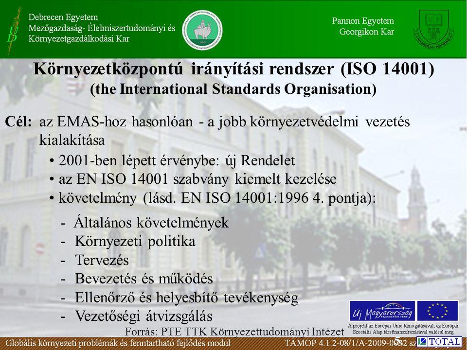 Környezetközpontú irányítási rendszer (ISO 14001) (the International Standards Organisation) Forrás: PTE TTK Környezettudományi Intézet Cél:az EMAS-hoz hasonlóan - a jobb környezetvédelmi vezetés kialakítása 2001-ben lépett érvénybe: új Rendelet az EN ISO 14001 szabvány kiemelt kezelése követelmény (lásd.