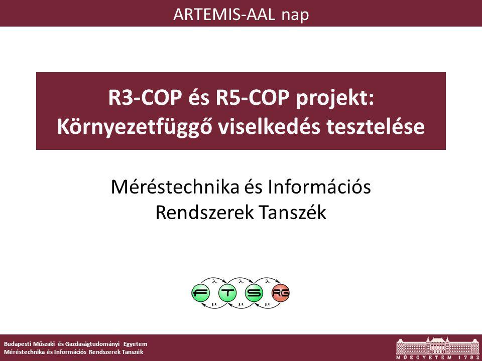 Budapesti Műszaki és Gazdaságtudományi Egyetem Méréstechnika és Információs Rendszerek Tanszék R3-COP és R5-COP projekt: Környezetfüggő viselkedés tesztelése Méréstechnika és Információs Rendszerek Tanszék ARTEMIS-AAL nap