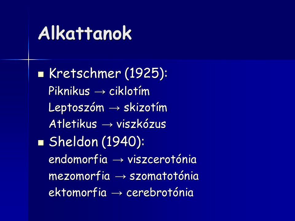 Alkattanok Kretschmer (1925): Kretschmer (1925): Piknikus → ciklotím Leptoszóm → skizotím Atletikus → viszkózus Sheldon (1940): Sheldon (1940): endomo