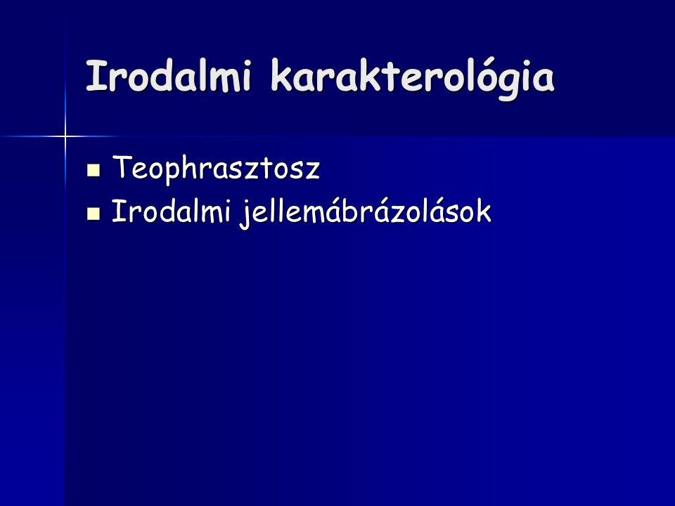 Irodalmi karakterológia Teophrasztosz Teophrasztosz Irodalmi jellemábrázolások Irodalmi jellemábrázolások