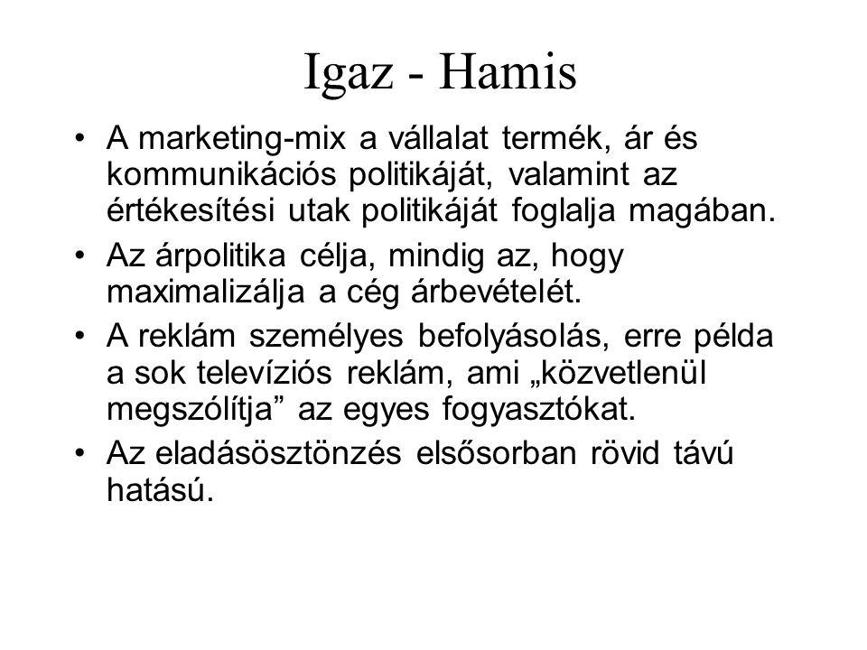 Igaz - Hamis A marketing-mix a vállalat termék, ár és kommunikációs politikáját, valamint az értékesítési utak politikáját foglalja magában. Az árpoli