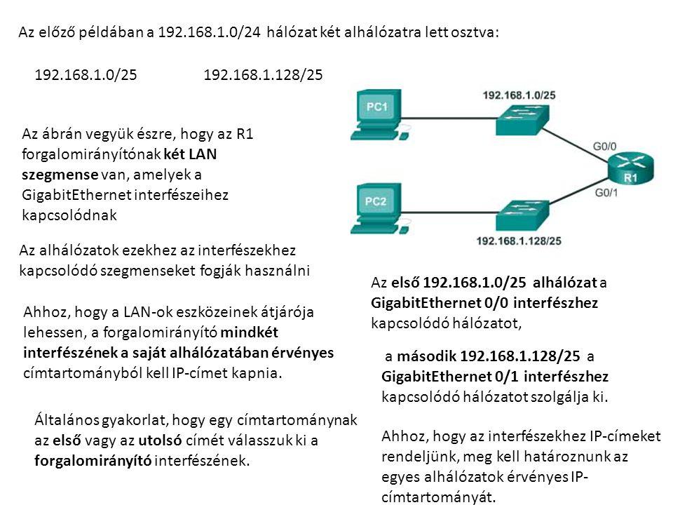 Az előző példában a 192.168.1.0/24 hálózat két alhálózatra lett osztva: 192.168.1.0/25192.168.1.128/25 Az ábrán vegyük észre, hogy az R1 forgalomirány