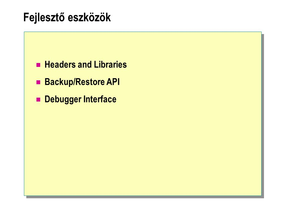Fejlesztő eszközök Headers and Libraries Backup/Restore API Debugger Interface